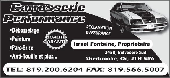 Carrosserie Performance (819-566-1122) - Annonce illustrée======= - Débosselage D ASSURANCE QUALITÉ Peinture GARANTIE Israel Fontaine, Propriétaire Pare-Brise 2450, Belvédère Sud Anti-Rouille et plus... Sherbrooke, Qc, J1H 5R6 TEL : 819.200.6204 FAX : 819.566.5007 RÉCLAMATION