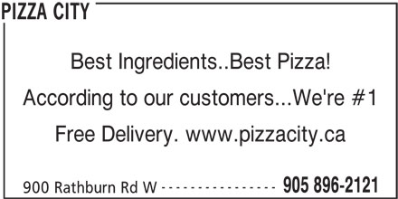 Pizza City (905-896-2121) - Annonce illustrée======= - Best Ingredients..Best Pizza! According to our customers...We're #1 Free Delivery. www.pizzacity.ca ---------------- 900 Rathburn Rd W PIZZA CITY 905 896-2121