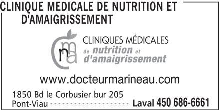 Clinique Médicale de Nutrition et d'Amaigrissement (450-686-6661) - Annonce illustrée======= - CLINIQUE MEDICALE DE NUTRITION ET D'AMAIGRISSEMENT www.docteurmarineau.com 1850 Bd le Corbusier bur 205 -------------------- Laval 450 686-6661 Pont-Viau