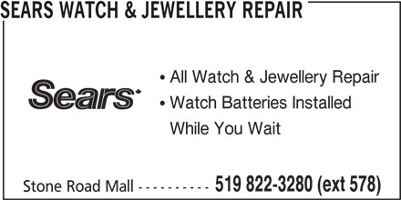 Sears Department Store (519-822-3280) - Display Ad - SEARS WATCH & JEWELLERY REPAIR  All Watch & Jewellery Repair  Watch Batteries Installed While You Wait 519 822-3280 (ext 578) Stone Road Mall ----------