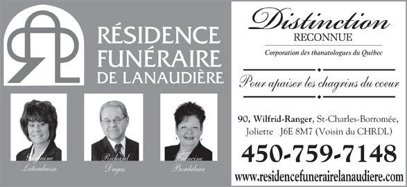 Résidence Funéraire de Lanaudière (450-759-7148) - Annonce illustrée======= - RÉSIDENCE FUNÉRAIRE DE LANAUDIÈRE Pour apaiser les chagrins du coeur 90, Wilfrid-Ranger , St-Charles-Borromée, Joliette   J6E 8M7 (Voisin du CHRDL) Guylaine Richard Francine 450-759-7148 Latendresse Dugas Bordeleau www.residencefunerairelanaudiere.com