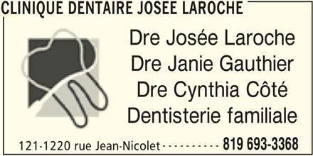 Clinique Dentaire Josée Laroche (819-693-3368) - Annonce illustrée======= - 121-1220 rue Jean-Nicolet CLINIQUE DENTAIRE JOSEE LAROCHE CLINIQUE DENTAIRE JOSEE LAROCHE Dre Josée Laroche Dre Janie Gauthier Dre Cynthia Côté Dentisterie familiale ---------- 819 693-3368