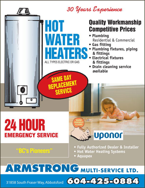 Armstrong Multi-Service Ltd (604-850-8841) - Display Ad - MULTI-SERVICE LTD. 31858 South Fraser Way, Abbotsford 604-425-0884 30 Years Experience Quality Workmanship Competitive Prices Plumbing Residential & Commercial Gas fitting Plumbing fixtures, piping & fittings ALL TYPES ELECTRIC OR GAS & fittings Drain cleaning service available 24 HOUR EMERGENCY SERVICE Fully Authorized Dealer & Installer Electrical fixtures Hot Water Heating Systems BC's Pioneers Aquapex ARMSTRONG