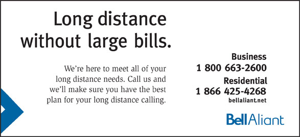 Bell Aliant (1-800-663-2600) - Display Ad - We re here to meet all of your long distance needs. Call us and we ll make sure you have the best plan for your long distance calling.