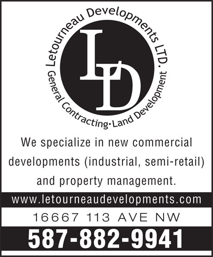 Letourneau Developments Ltd (780-436-3559) - Display Ad - 16667 113 AVE N 587-882-9941 We specialize in new commercial developments (industrial, semi-retail and property management. www.letourneaudevelopments.co