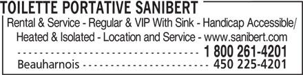 Toilettes Portatives Sanibert (450-225-4201) - Display Ad - TOILETTE PORTATIVE SANIBERT Rental & Service - Regular & VIP With Sink - Handicap Accessible/ Heated & Isolated - Location and Service - www.sanibert.com --------------------------------- 1 800 261-4201 Beauharnois ----------------------- 450 225-4201