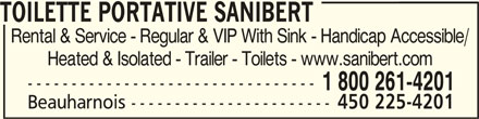 Toilette Portative Sanibert (450-225-4201) - Display Ad - 450 225-4201 TOILETTE PORTATIVE SANIBERTTOILETTE PORTATIVE SANIBERT TOILETTE PORTATIVE SANIBERT Rental & Service - Regular & VIP With Sink - Handicap Accessible/ Heated & Isolated - Trailer - Toilets - www.sanibert.com --------------------------------- 1 800 261-4201 Beauharnois -----------------------