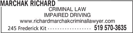 Marchak Richard (519-570-3635) - Display Ad - IMPAIRED DRIVING www.richardmarchakcriminallawyer.com 519 570-3635 245 Frederick Kit ------------------ MARCHAK RICHARD CRIMINAL LAW
