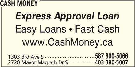 Cash Money (403-380-5007) - Display Ad - CASH MONEY Express Approval Loan Easy Loans  Fast Cash www.CashMoney.ca 587 800-5066 1303 3rd Ave S -------------------- 2720 Mayor Magrath Dr S ---------- 403 380-5007