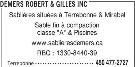 """Robert & Gilles Demers Inc (450-477-2727) - Annonce illustrée======= - www.sablieresdemers.ca RBQ : 1330-8440-39 ------------------------ 450 477-2727 Terrebonne DEMERS ROBERT & GILLES INC Sablières situées à Terrebonne & Mirabel Sable fin à compaction classe """"A"""" & Piscines"""