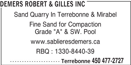 """Robert & Gilles Demers Inc (450-477-2727) - Display Ad - Fine Sand for Compaction Grade """"A"""" & SW. Pool www.sablieresdemers.ca RBQ : 1330-8440-39 --------------------- Terrebonne 450 477-2727 DEMERS ROBERT & GILLES INC Sand Quarry In Terrebonne & Mirabel"""