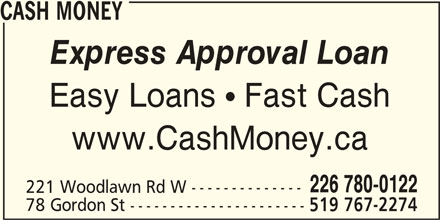 Cash Money (226-780-7380) - Display Ad - CASH MONEY Express Approval Loan Easy Loans  Fast Cash www.CashMoney.ca 226 780-0122 221 Woodlawn Rd W -------------- 78 Gordon St ---------------------- 519 767-2274