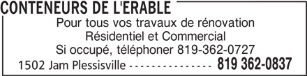 Conteneurs de l'Erable (819-362-0837) - Annonce illustrée======= - CONTENEURS DE L'ERABLE Résidentiel et Commercial Si occupé, téléphoner 819-362-0727 819 362-0837 1502 Jam Plessisville --------------- Pour tous vos travaux de rénovation