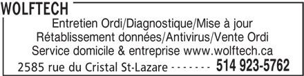 Wolftech (514-923-5762) - Annonce illustrée======= - Entretien Ordi/Diagnostique/Mise à jour Rétablissement données/Antivirus/Vente Ordi Service domicile & entreprise www.wolftech.ca ------- 514 923-5762 2585 rue du Cristal St-Lazare WOLFTECH