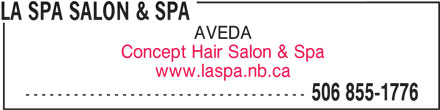 La Spa Salon & Spa (506-855-1776) - Display Ad - LA SPA SALON & SPA AVEDA Concept Hair Salon & Spa www.laspa.nb.ca ----------------------------------- 506 855-1776