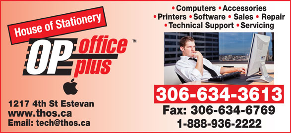 House Of Stationery Ltd (306-634-3613) - Display Ad - Computers   Accessories Printers   Software   Sales   RepairPrinters Softwa Sales Rep ry Technical Support  Servicingechnical Support Servicing House of Statione TM office OP plus 306-634-3613 1217 4th St Estevan Fax: 306-634-6769 www.thos.ca 1-888-936-2222
