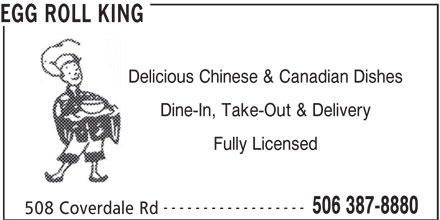 Egg Roll King (506-387-8880) - Annonce illustrée======= - EGG ROLL KING Delicious Chinese & Canadian Dishes Dine-In, Take-Out & Delivery Fully Licensed 506 387-8880 508 Coverdale Rd ------------------