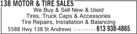 138 Motor & Tire Sales (613-938-4865) - Display Ad - 138 MOTOR & TIRE SALES We Buy & Sell New & Used Tires, Truck Caps & Accessories Tire Repairs, Installation & Balancing 613 938-4865 5588 Hwy 138 St Andrews --------- 138 MOTOR & TIRE SALES We Buy & Sell New & Used Tires, Truck Caps & Accessories Tire Repairs, Installation & Balancing 613 938-4865 5588 Hwy 138 St Andrews ---------