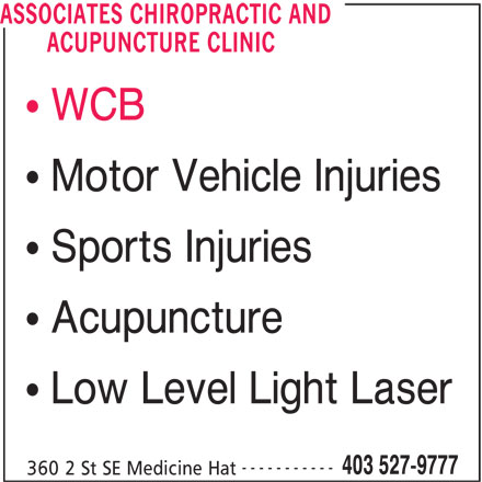 Associates Chiropractic and Acupuncture Clinic (403-527-9777) - Display Ad - Acupuncture Low Level Light Laser ----------- 403 527-9777 360 2 St SE Medicine Hat ASSOCIATES CHIROPRACTIC AND ACUPUNCTURE CLINIC WCB Motor Vehicle Injuries Sports Injuries