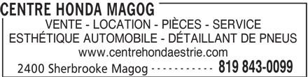 Magog Honda (819-843-0099) - Annonce illustrée======= - CENTRE HONDA MAGOG VENTE - LOCATION - PIÈCES - SERVICE ESTHÉTIQUE AUTOMOBILE - DÉTAILLANT DE PNEUS www.centrehondaestrie.com ----------- 819 843-0099 2400 Sherbrooke Magog