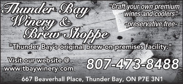 """Thunder Bay Winery & Brew Shoppe (807-473-8488) - Display Ad - """"Craft your own premium wines and coolers"""" -preservative free- """"Thunder Bay s original brew-on-premises facility."""" 807-473-8488 www.tbaywinery.com 667 Beaverhall Place, Thunder Bay, ON P7E 3N1"""