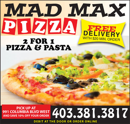 Mad Moes 2 for 1 Pizza (403-381-3817) - Display Ad - FREE PIZZA2 DELIVERY WITH $20 MIN. ORDER FOR 1 PIZZA & PASTA PICK UP AT 991 COLUMBIA BLVD WEST AND SAVE 10% OFF YOUR ORDER 403.381.3817 DEBIT AT THE DOOR OR ORDER ONLINE