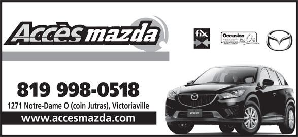 Accès Mazda (1-866-751-1044) - Annonce illustrée======= - 819 998-0518 1271 Notre-Dame O (coin Jutras), Victoriaville www.accesmazda.com