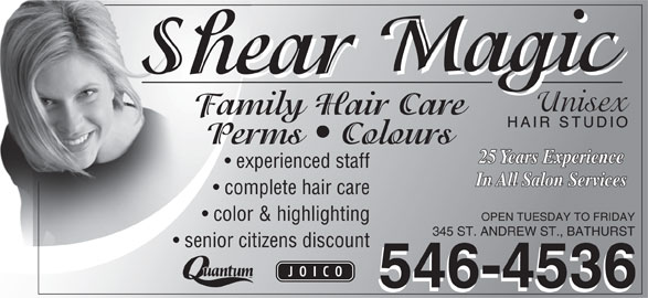 Shear Magic Hair Studio (506-546-4536) - Display Ad - Family Hair CareFam Perms   ColoursP 25 Years Experience experienced staff In All Salon Services complete hair care OPEN TUESDAY TO FRIDAY color & highlighting 345 ST. ANDREW ST., BATHURST senior citizens discount 546-4536