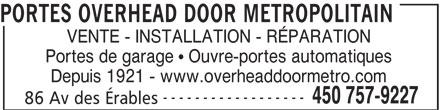 Portes Overhead Door Metropolitain (450-757-9227) - Annonce illustrée======= - PORTES OVERHEAD DOOR METROPOLITAIN VENTE - INSTALLATION - RÉPARATION Portes de garage   Ouvre-portes automatiques Depuis 1921 - www.overheaddoormetro.com ------------------ 450 757-9227 86 Av des Érables