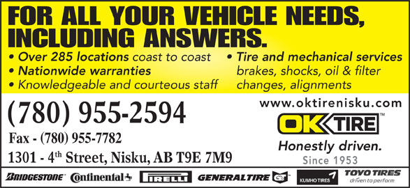 OK Tire (780-955-2594) - Display Ad - Since 1953 FOR ALL YOUR VEHICLE NEEDS, INCLUDING ANSWERS. Over 285 locations coast to coast Tire and mechanical services Nationwide warranties brakes, shocks, oil & filter Knowledgeable and courteous staff   changes, alignments www.oktirenisku.com 780 955-2594 Fax - 780 955-7782 th 1301 - 4 Street, Nisku, AB T9E 7M9