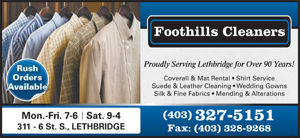 Foothills Cleaners (403-327-5151) - Display Ad - Foothills Cleaners Proudly Serving Lethbridge for Over 90 Years! Rush Orders Coverall & Mat Rental   Shirt Service Suede & Leather Cleaning   Wedding Gowns Available Silk & Fine Fabrics   Mending & Alterations (403) Mon.-Fri. 7-6Sat. 9-4 327-5151 311 - 6 St. S., LETHBRIDGE Fax: (403) 328-9268