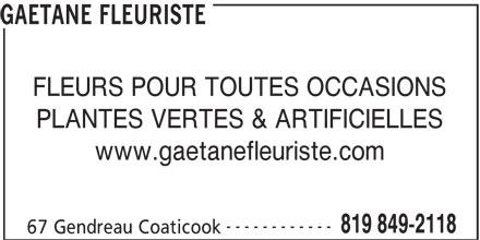 Gaétane Fleuriste (819-849-2118) - Annonce illustrée======= - FLEURS POUR TOUTES OCCASIONS PLANTES VERTES & ARTIFICIELLES www.gaetanefleuriste.com ------------ 819 849-2118 67 Gendreau Coaticook GAETANE FLEURISTE