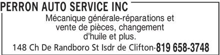 Perron Auto Service Inc (819-658-3748) - Annonce illustrée======= - PERRON AUTO SERVICE INC Mécanique générale-réparations et vente de pièces, changement d'huile et plus. 148 Ch De Randboro St Isdr de Clifton- 819 658-3748