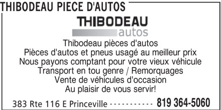 Thibodeau Pièce d'Autos (819-364-5060) - Annonce illustrée======= - THIBODEAU PIECE D'AUTOS Thibodeau pièces d'autos Pièces d'autos et pneus usagé au meilleur prix Nous payons comptant pour votre vieux véhicule Transport en tou genre / Remorquages Vente de véhicules d'occasion Au plaisir de vous servir! ----------- 819 364-5060 383 Rte 116 E Princeville