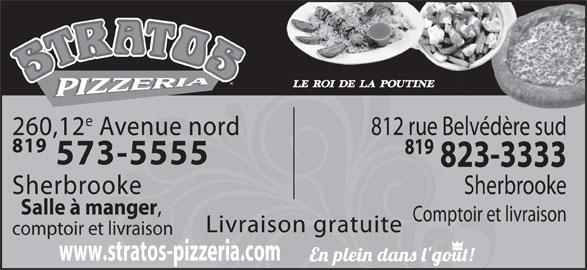 Stratos Pizzeria (819-573-5555) - Annonce illustrée======= - 812 rue Belvédère sud 573-5555 260,12 Avenue nord 819 823-3333 Salle à manger Comptoir et livraison Sherbrooke Sherbrooke Livraison gratuite comptoir et livraison www.stratos-pizzeria.com