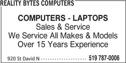 Reality Bytes Computers (519-787-0006) - Display Ad - REALITY BYTES COMPUTERS COMPUTERS - LAPTOPS Sales & Service We Service All Makes & Models Over 15 Years Experience 519 787-0006 920 St David N --------------------