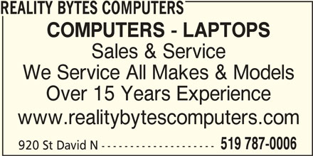 Reality Bytes Computers (519-787-0006) - Display Ad - REALITY BYTES COMPUTERS COMPUTERS - LAPTOPS Sales & Service We Service All Makes & Models Over 15 Years Experience www.realitybytescomputers.com 519 787-0006 920 St David N --------------------