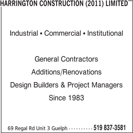 Harrington Construction (2011) Limited (519-837-3581) - Display Ad - HARRINGTON CONSTRUCTION (2011) LIMITED Industrial   Commercial   Institutional General Contractors Additions/Renovations Design Builders & Project Managers Since 1983 519 837-3581 69 Regal Rd Unit 3 Guelph ----------
