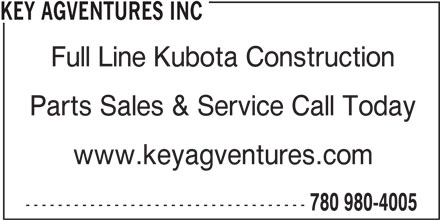 Key Agventures Inc (780-980-4005) - Display Ad - KEY AGVENTURES INC Full Line Kubota Construction Parts Sales & Service Call Today www.keyagventures.com ----------------------------------- 780 980-4005 KEY AGVENTURES INC Full Line Kubota Construction Parts Sales & Service Call Today www.keyagventures.com ----------------------------------- 780 980-4005