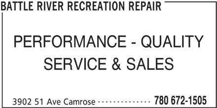 Battle River Recreation Repair & Auto (780-672-1505) - Display Ad - PERFORMANCE - QUALITY SERVICE & SALES -------------- 780 672-1505 3902 51 Ave Camrose BATTLE RIVER RECREATION REPAIR