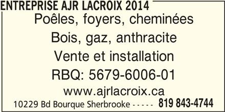 Entreprise Ajr Lacroix 2014 (819-843-4744) - Annonce illustrée======= - Poêles, foyers, cheminées Bois, gaz, anthracite Vente et installation RBQ: 5679-6006-01 www.ajrlacroix.ca 819 843-4744 10229 Bd Bourque Sherbrooke ----- ENTREPRISE AJR LACROIX 2014