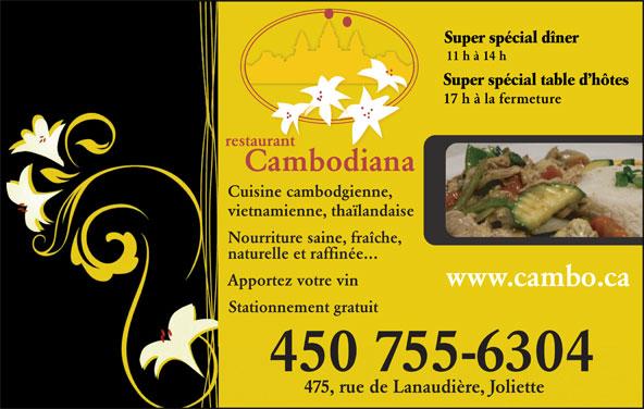 Restaurant Cambodiana (450-755-6304) - Annonce illustrée======= - Super spécial dîner 11 h à 14 h Super spécial table d hôtes 17 h à la fermeture Cuisine cambodgienne, vietnamienne, thaïlandaise Nourriture saine, fraîche, naturelle et raffinée... Apportez votre vin www.cambo.ca Stationnement gratuit 450 755-6304 475, rue de Lanaudière, Joliette