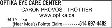 Centre Visuel Optika (514-697-4482) - Display Ad - CARON PROVOST TROTTIER www.optika.ca 940 St-Jean 514 697-4482 (Near Moe's) Pointe Claire -------- OPTIKA EYE CARE CENTER