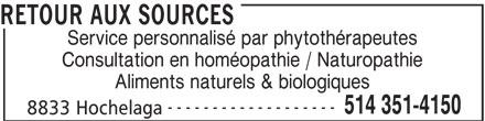 Retour Aux Sources (514-351-4150) - Annonce illustrée======= - RETOUR AUX SOURCES Service personnalisé par phytothérapeutes Consultation en homéopathie / Naturopathie Aliments naturels & biologiques ------------------- 514 351-4150 8833 Hochelaga