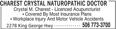 Charest Crystal Naturopathic Doctor (506-773-3700) - Display Ad - CHAREST CRYSTAL NATUROPATHIC DOCTOR Crystal M. Charest - Licenced Acupuncturist Covered By Most Insurance Plans Workplace Injury And Motor Vehicle Accidents 506 773-3700 2278 King George Hwy -------------