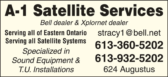 A-1 Satellite Services (613-932-5202) - Display Ad - A-1 Satellite Services Bell dealer & Xplornet dealer Serving all of Eastern Ontario Serving all Satellite Systems 613-360-5202 Specialized in 613-932-5202 Sound Equipment & 624 Augustus T.U. Installations