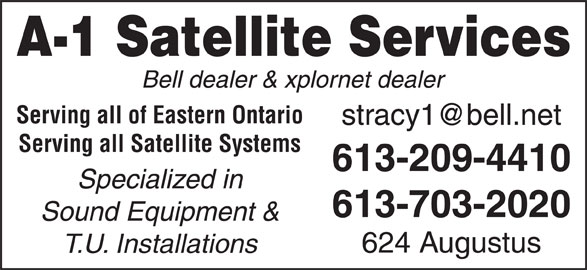 A-1 Satellite Services (613-932-5202) - Display Ad - Serving all Satellite Systems 613-209-4410 Specialized in 613-703-2020 Sound Equipment & 624 Augustus T.U. Installations A-1 Satellite Services Bell dealer & xplornet dealer Serving all of Eastern Ontario