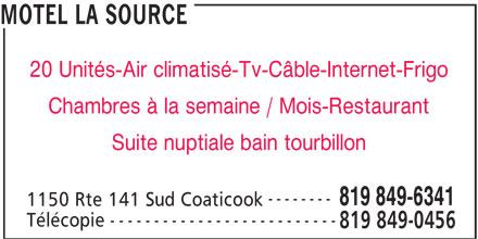 Motel La Source (819-849-6341) - Annonce illustrée======= - MOTEL LA SOURCE 20 Unités-Air climatisé-Tv-Câble-Internet-Frigo Chambres à la semaine / Mois-Restaurant Suite nuptiale bain tourbillon -------- 819 849-6341 1150 Rte 141 Sud Coaticook -------------------------- Télécopie 819 849-0456