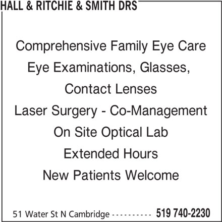 Water Street Eyecare - Drs Hall & Ritchie & Smith (519-740-2230) - Display Ad - HALL & RITCHIE & SMITH DRS Comprehensive Family Eye Care Eye Examinations, Glasses, Contact Lenses Laser Surgery - Co-Management On Site Optical Lab Extended Hours New Patients Welcome 519 740-2230 51 Water St N Cambridge ----------