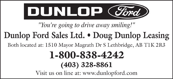 """Dunlop Ford Sales Ltd (403-328-8861) - Display Ad - Both located at: 1510 Mayor Magrath Dr S Lethbridge, AB T1K 2R3 1-800-838-4242 (403) 328-8861 Visit us on line at: www.dunlopford.com """"You're going to drive away smiling!"""" Dunlop Ford Sales Ltd.   Doug Dunlop Leasing"""